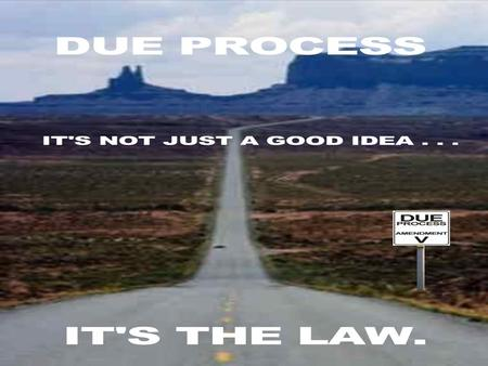 "Due Process Basically legal fairness ""No Person shall be.. Deprived of life, liberty, or property, without due process of law…"" Fifth Amendment ""No state."