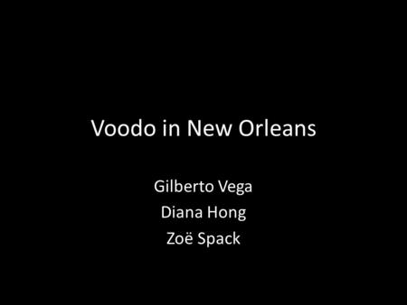 Voodo in New Orleans Gilberto Vega Diana Hong Zoë Spack.