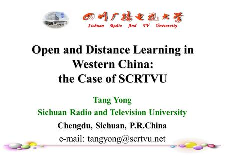 Open and Distance Learning in Western China: the Case of SCRTVU Tang Yong Sichuan Radio and Television University Chengdu, Sichuan, P.R.China