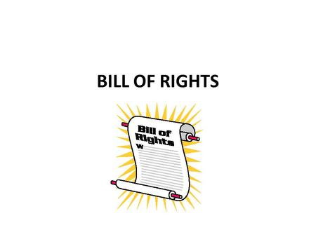 BILL OF RIGHTS. FIRST AMENDMENT FREEDOM OF RELIGION FREEDOM OF SPEECH FREEDOM OF ASSEMBLY FREEDOM OF PRESS RIGHT TO A REDRESS OF GRIEVANCES.
