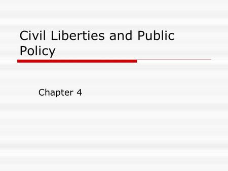 Civil Liberties and Public Policy Chapter 4. The Bill of Rights– Then and Now CCivil Liberties Definition: The legal constitutional protections against.