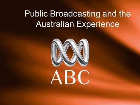 Public Broadcasting and the Australian Experience.