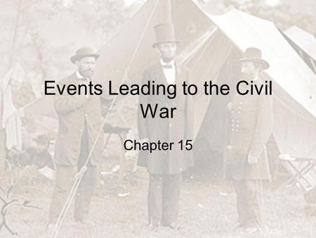 Events Leading to the Civil War Chapter 15. What do we do with it now that we have it? After the Mexican-American War America was forced to answer the.