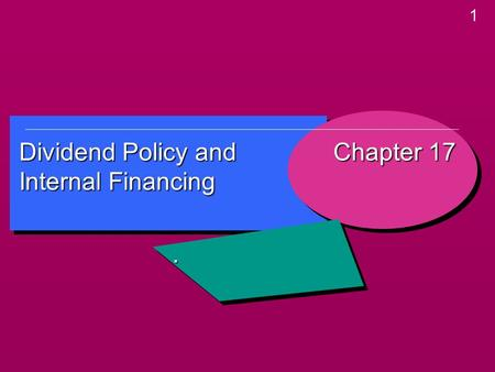 1 Dividend Policy and Internal Financing Chapter 17.