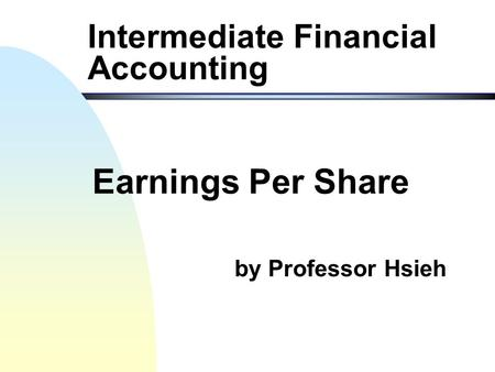 by Professor Hsieh Intermediate Financial Accounting Earnings Per Share.