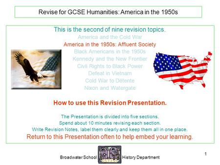 Broadwater School History Department 1 Revise for GCSE Humanities: America in the 1950s This is the second of nine revision topics. America and the Cold.