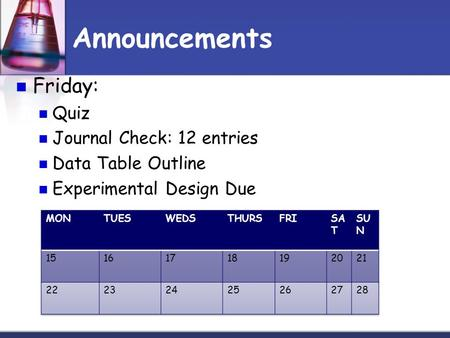 Announcements Friday: Quiz Journal Check: 12 entries Data Table Outline Experimental Design Due.