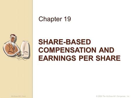 McGraw-Hill /Irwin© 2009 The McGraw-Hill Companies, Inc. SHARE-BASED COMPENSATION AND EARNINGS PER SHARE Chapter 19.
