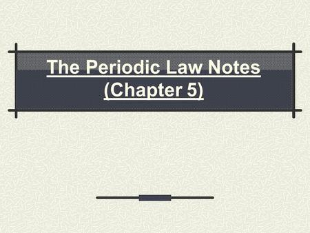 The Periodic Law Notes (Chapter 5)