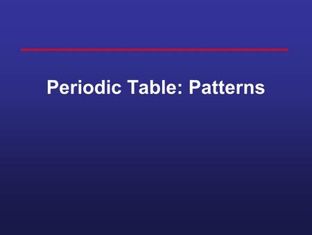 Periodic Table: Patterns John Newlands 1864 arranged elements in octaves worked for some elements, but not all.
