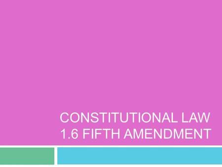 CONSTITUTIONAL LAW 1.6 FIFTH AMENDMENT. Fifth Amendment No person shall be held to answer for a capital, or otherwise infamous crime, unless on a presentment.