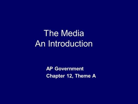 The Media An Introduction AP Government Chapter 12, Theme A.