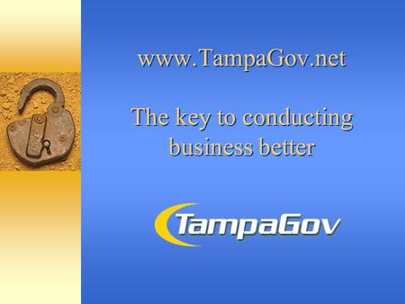Www.TampaGov.net The key to conducting business better.