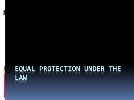 Equal Protection?  The Fifth Amendment (1791): Guarantees equal protection under the law by FEDERAL government  Question: Who does this theoretically.