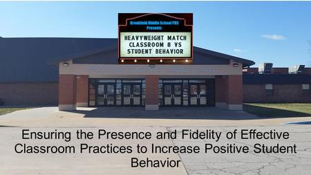 Ensuring the Presence and Fidelity of Effective Classroom Practices to Increase Positive Student Behavior.