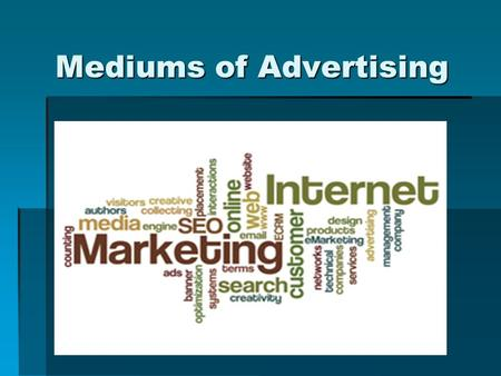 Mediums of Advertising.  To reach the consumer, advertisers employ a wide variety of media. In Canada, newspapers are still the most popular advertising.
