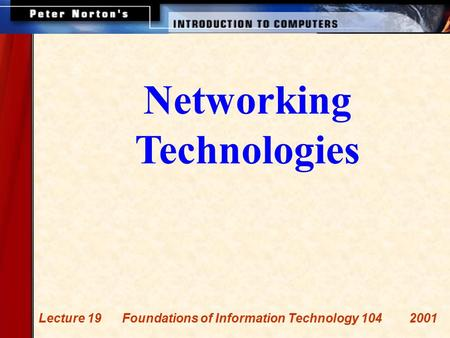 Networking Technologies Lecture 19 Foundations of Information Technology 104 2001.