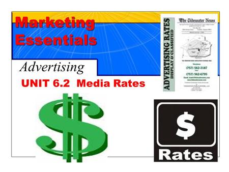 Chapter 19 Advertising1 UNIT 6.2 Media Rates Marketing Essentials Advertising.