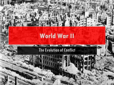 "World War II The Evolution of Conflict. OVERVIEW In this lesson, you will examine: The concept of ""total war"" The use of technology in war through ""blitzkrieg"""