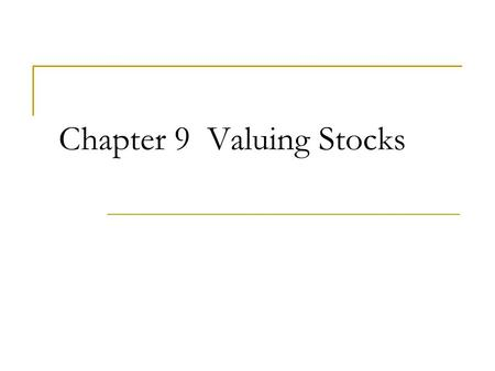 Chapter 9 Valuing Stocks. 2 Chapter Outline 9.1 Stock Prices, Returns, and the Investment Horizon 9.2 The Dividend-Discount Model 9.3 Total Payout and.