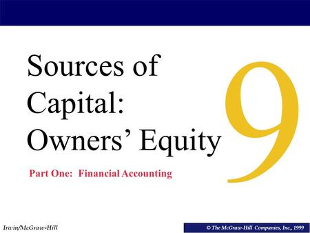 Irwin/McGraw-Hill © The McGraw-Hill Companies, Inc., 1999 Sources of Capital: Owners' Equity © The McGraw-Hill Companies, Inc., 1999 9 Part One: Financial.