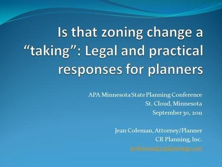 APA Minnesota State Planning Conference St. Cloud, Minnesota September 30, 2011 Jean Coleman, Attorney/Planner CR Planning, Inc.