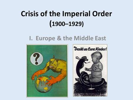 Crisis of the Imperial Order ( 1900–1929) I. Europe & the Middle East.