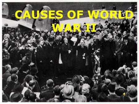 1 CAUSES OF WORLD WAR II 2 HORRORS OF WORLD WAR I.