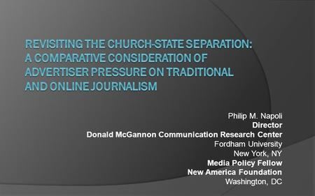 Philip M. Napoli Director Donald McGannon Communication Research Center Fordham University New York, NY Media Policy Fellow New America Foundation Washington,
