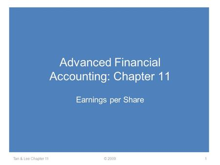 Advanced Financial Accounting: Chapter 11 Earnings per Share Tan & Lee Chapter 11© 20091.