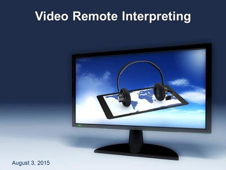 Free Powerpoint TemplatesFree Powerpoint Templates Video Remote Interpreting August 3, 2015.