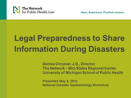Legal Preparedness to Share Information During Disasters Denise Chrysler, J.D., Director The Network – Mid-States Regional Center University of Michigan.