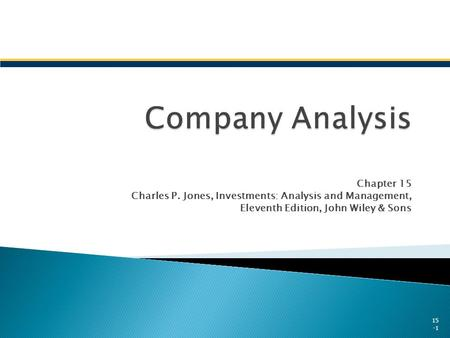 Chapter 15 Charles P. Jones, Investments: Analysis and Management, Eleventh Edition, John Wiley & Sons 15 -1.