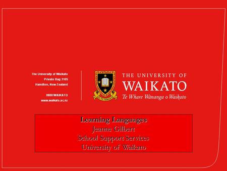  Learning Learning Languages Jeanne Gilbert School Support Services University of Waikato.