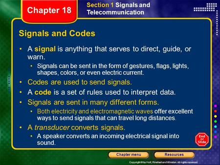 Copyright © by Holt, Rinehart and Winston. All rights reserved. ResourcesChapter menu Signals and Codes A signal is anything that serves to direct, guide,