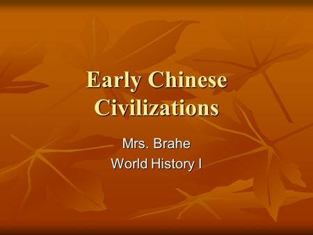 Early Chinese Civilizations Mrs. Brahe World History I.