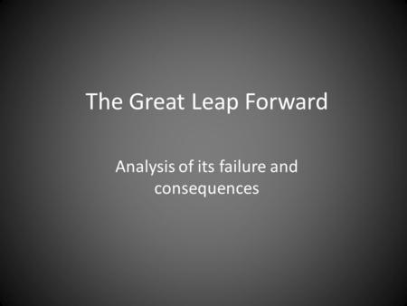 The Great Leap Forward Analysis of its failure and consequences.