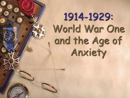 1914-1929: World War One and the Age of Anxiety Causes of the War.