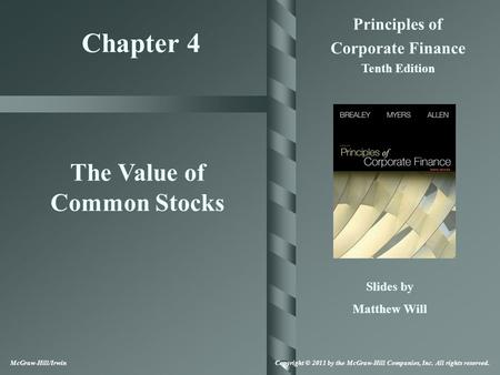 Chapter 4 Principles of Corporate Finance Tenth Edition The Value of Common Stocks Slides by Matthew Will McGraw-Hill/Irwin Copyright © 2011 by the McGraw-Hill.