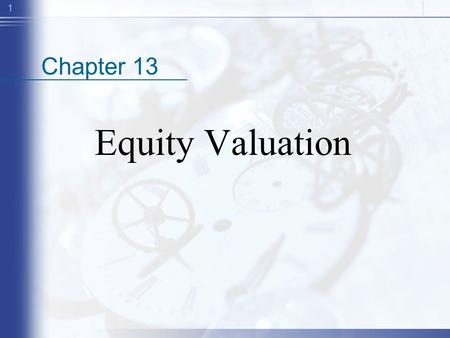 1 Chapter 13 Equity Valuation. 2 Good Company= Good stock? Good CompanyBad Company Cheap stockBuyAvoid Expensive stockAvoidSell.