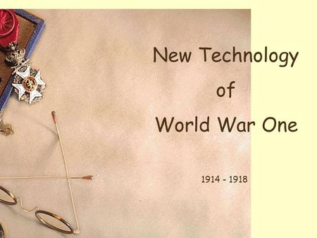 New Technology of World War One 1914 - 1918.