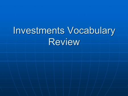 Investments Vocabulary Review. When a company grants you twice as many shares and the price is cut in half? When a company grants you twice as many shares.
