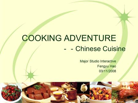 COOKING ADVENTURE -- Chinese Cuisine Major Studio Interactive Fengyu Hao 03/11/2008.