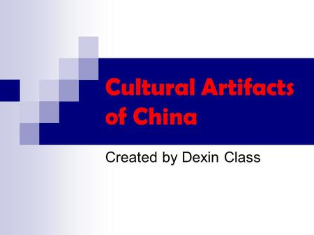 Cultural Artifacts of China Created by Dexin Class.