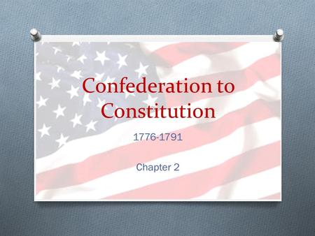 Confederation to Constitution 1776-1791 Chapter 2.