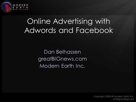 Online Advertising with Adwords and Facebook Dan Belhassen greatBIGnews.com Modern Earth Inc.