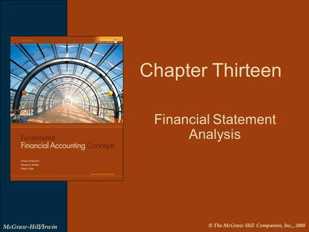 © The McGraw-Hill Companies, Inc., 2008 McGraw-Hill/Irwin Chapter Thirteen Financial Statement Analysis.