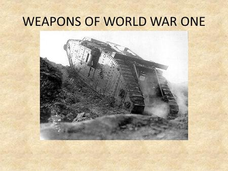 WEAPONS OF WORLD WAR ONE. War between nations Most of us think of war as a conflict between nations. However war also is a conflict between two other.