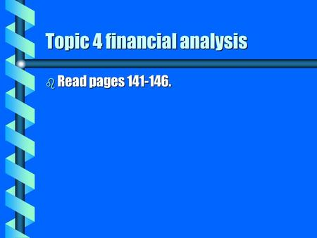 Topic 4 financial analysis b Read pages 141-146..