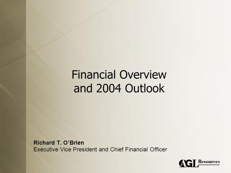 Financial Overview and 2004 Outlook Richard T. O'Brien Executive Vice President and Chief Financial Officer.